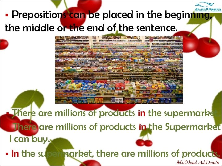Prepositions can be placed in the beginning, the middle or the end of the