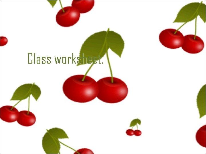 Class worksheet.