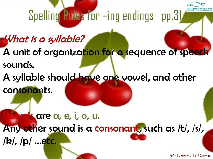 Spelling Rules for –ing endings pp. 31 What is a syllable? A unit of