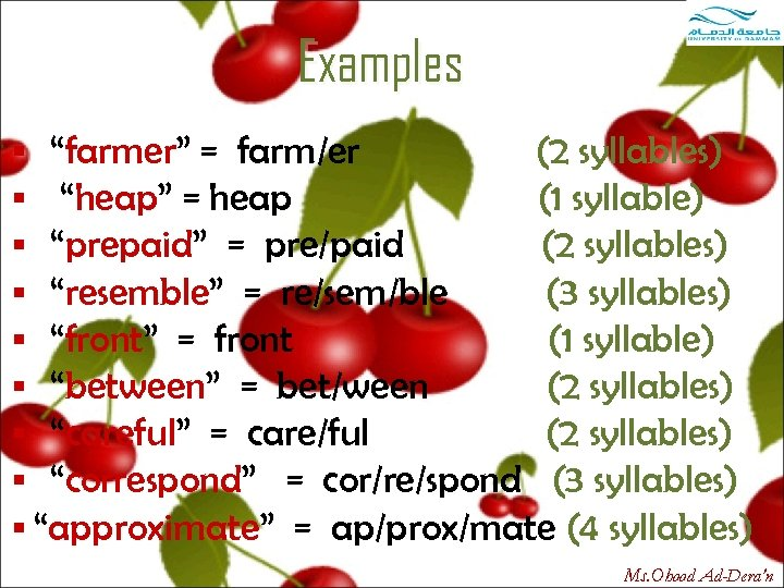 "Examples § ""farmer"" = farm/er (2 syllables) § ""heap"" = heap (1 syllable) §"