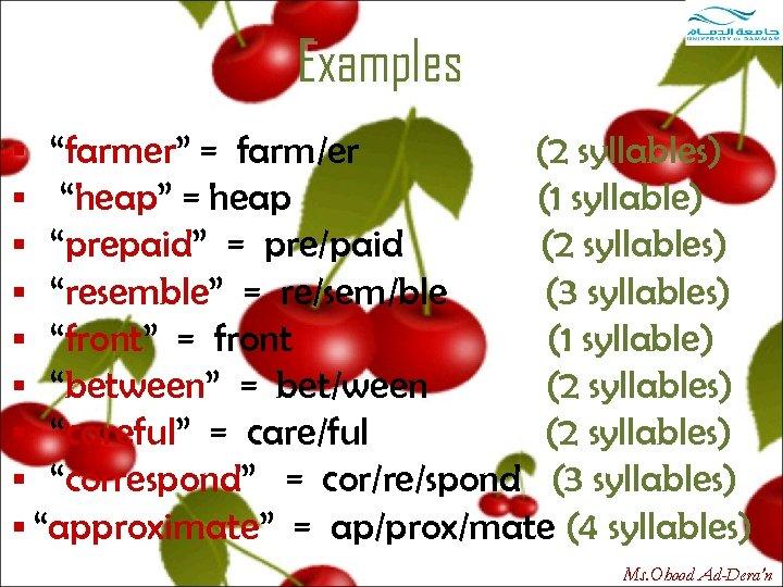 """Examples § """"farmer"""" = farm/er (2 syllables) § """"heap"""" = heap (1 syllable) §"""