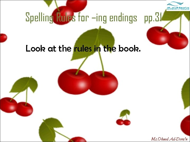 Spelling Rules for –ing endings pp. 31 Look at the rules in the book.