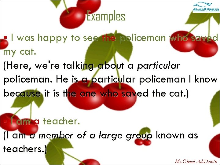 Examples § I was happy to see the policeman who saved my cat. (Here,
