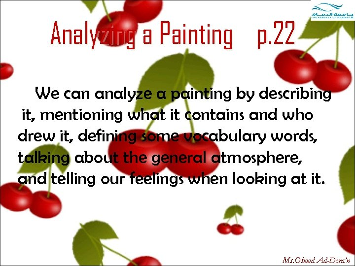 Analyzing a Painting p. 22 We can analyze a painting by describing it, mentioning