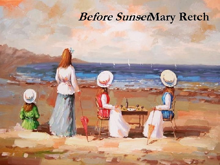 Before Sunset. Mary Retch -