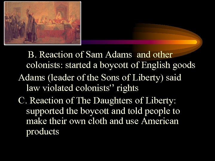 B. Reaction of Sam Adams and other colonists: started a boycott of English goods