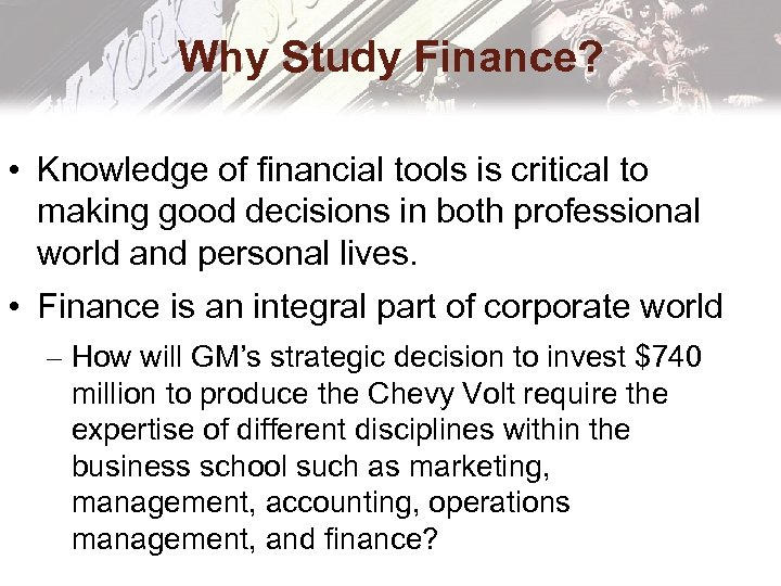 Why Study Finance? • Knowledge of financial tools is critical to making good decisions