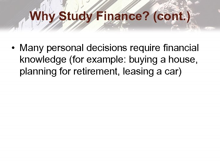 Why Study Finance? (cont. ) • Many personal decisions require financial knowledge (for example: