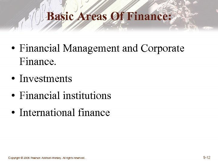 Basic Areas Of Finance: • Financial Management and Corporate Finance. • Investments • Financial