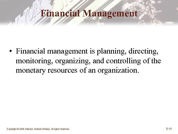 Financial Management • Financial management is planning, directing, monitoring, organizing, and controlling of the