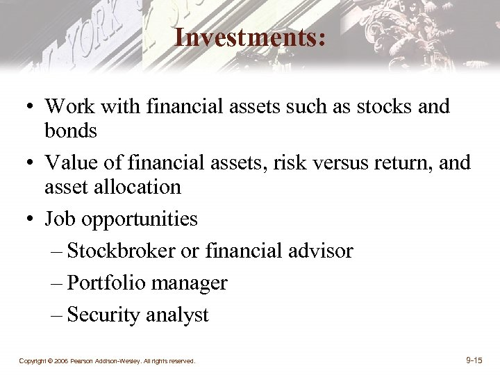 Investments: • Work with financial assets such as stocks and bonds • Value of