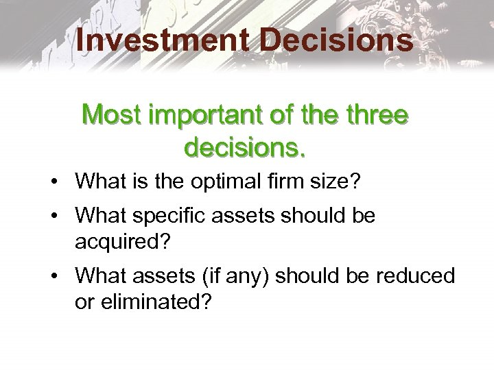 Investment Decisions Most important of the three decisions. • What is the optimal firm