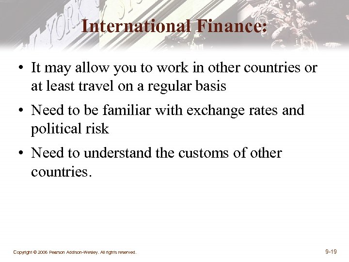 International Finance: • It may allow you to work in other countries or at