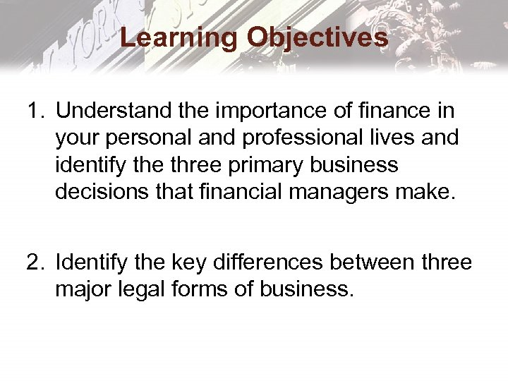 Learning Objectives 1. Understand the importance of finance in your personal and professional lives
