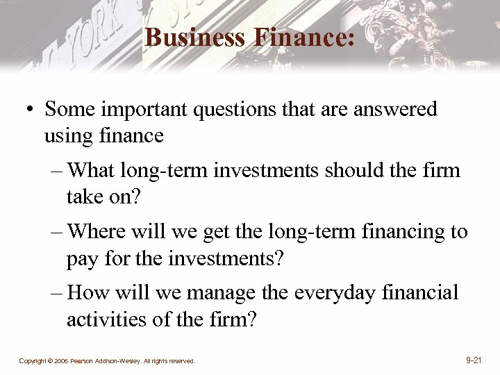 Business Finance: • Some important questions that are answered using finance – What long-term