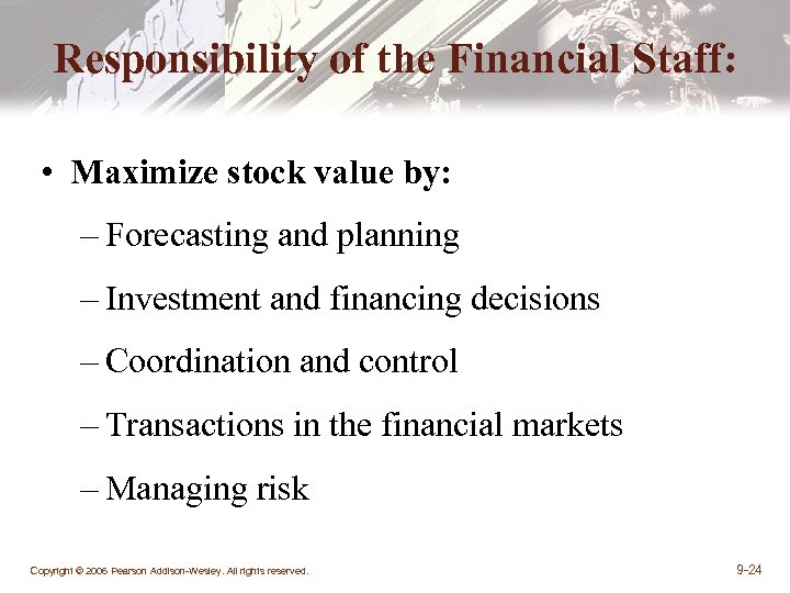 Responsibility of the Financial Staff: • Maximize stock value by: – Forecasting and planning