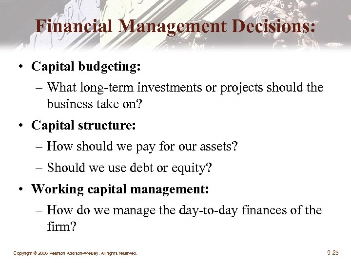 Financial Management Decisions: • Capital budgeting: – What long-term investments or projects should the