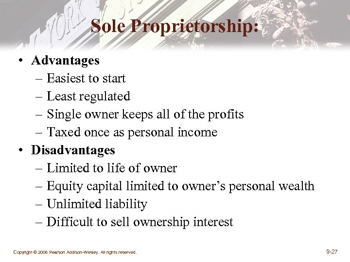 Sole Proprietorship: • Advantages – Easiest to start – Least regulated – Single owner