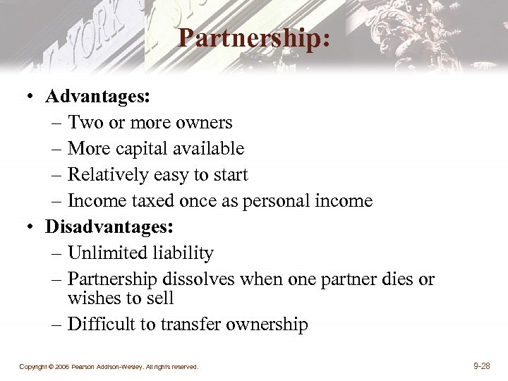 Partnership: • Advantages: – Two or more owners – More capital available – Relatively