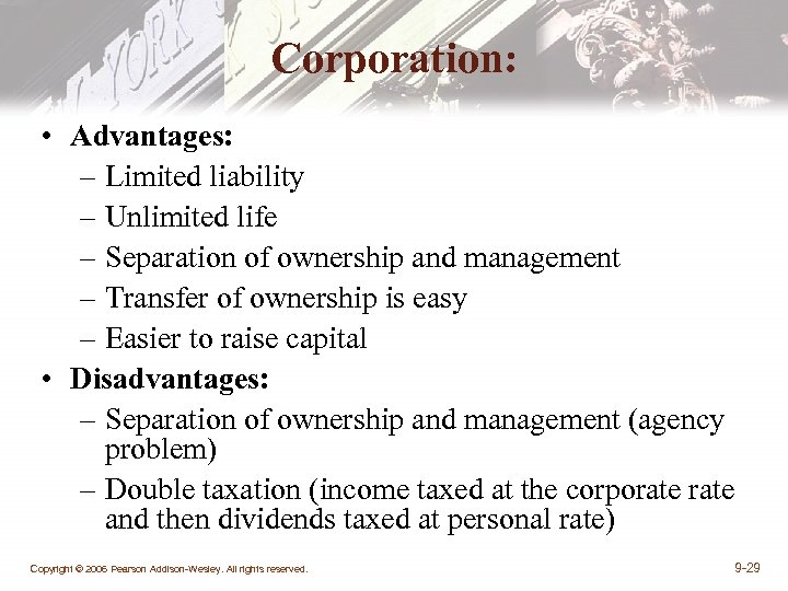 Corporation: • Advantages: – Limited liability – Unlimited life – Separation of ownership and
