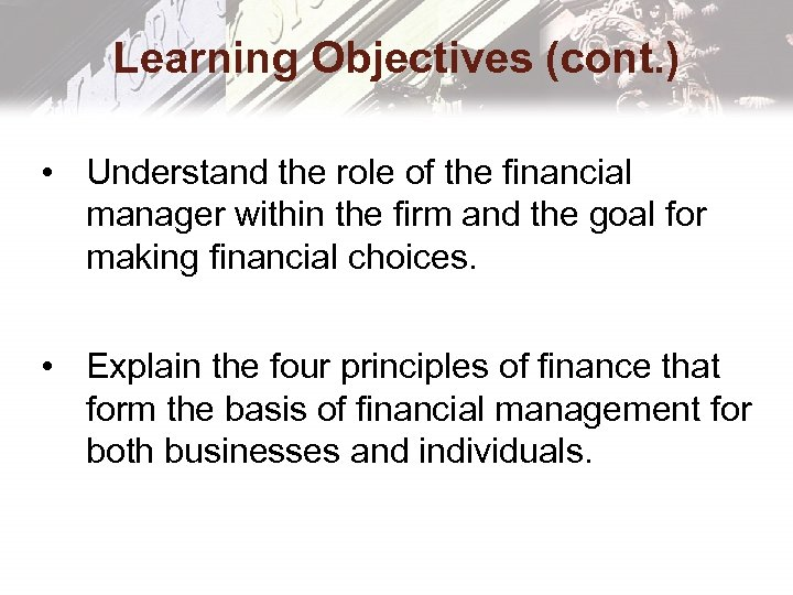 Learning Objectives (cont. ) • Understand the role of the financial manager within the
