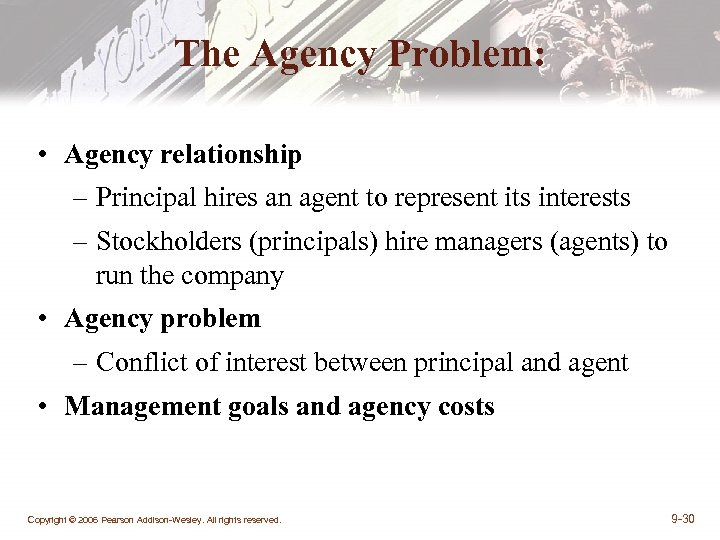 The Agency Problem: • Agency relationship – Principal hires an agent to represent its