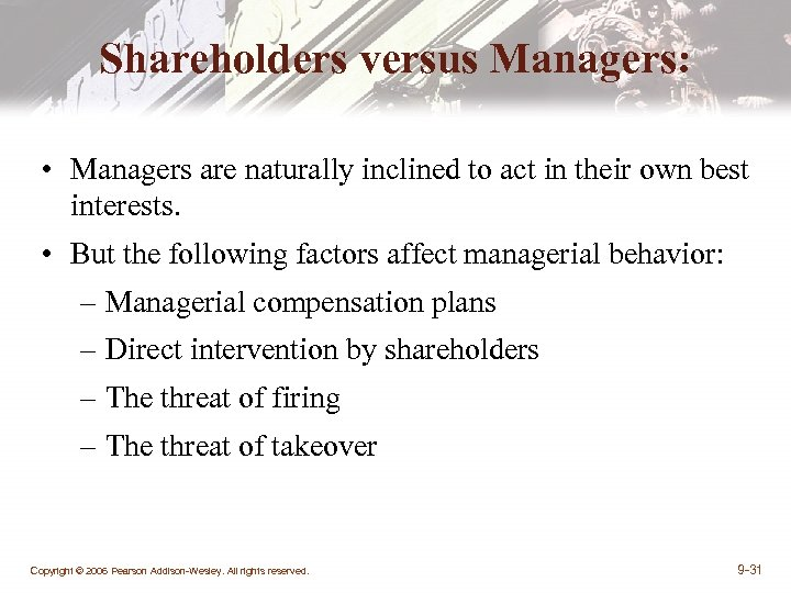 Shareholders versus Managers: • Managers are naturally inclined to act in their own best