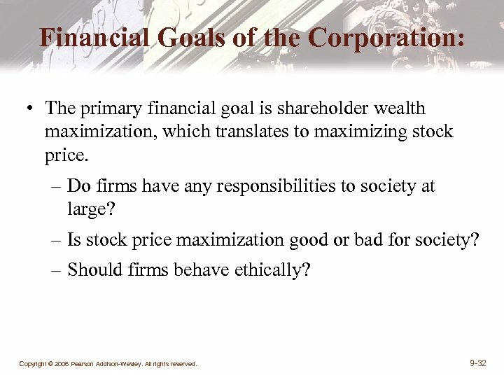 Financial Goals of the Corporation: • The primary financial goal is shareholder wealth maximization,