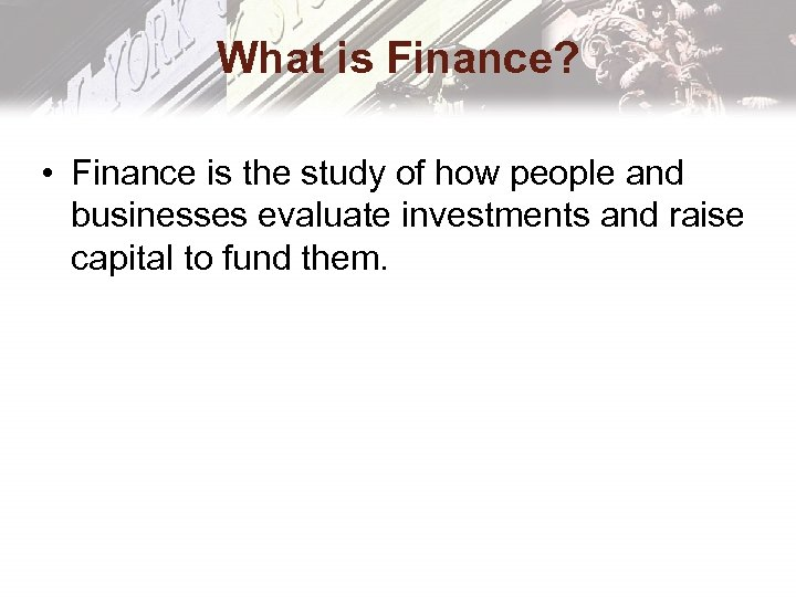 What is Finance? • Finance is the study of how people and businesses evaluate