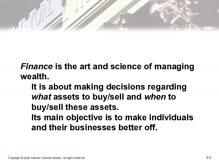 Finance is the art and science of managing wealth. It is about making decisions