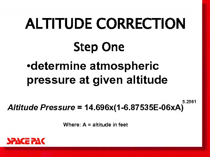 ALTITUDE CORRECTION Step One • determine atmospheric pressure at given altitude 5. 2561 Altitude
