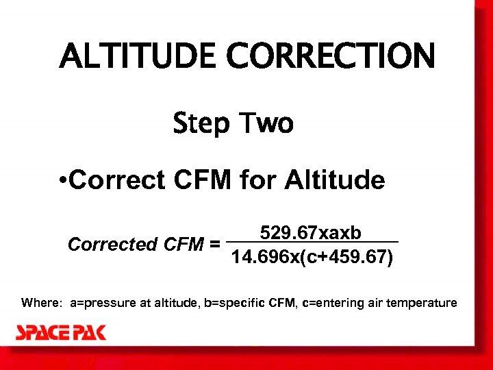 ALTITUDE CORRECTION Step Two • Correct CFM for Altitude 529. 67 xaxb Corrected CFM