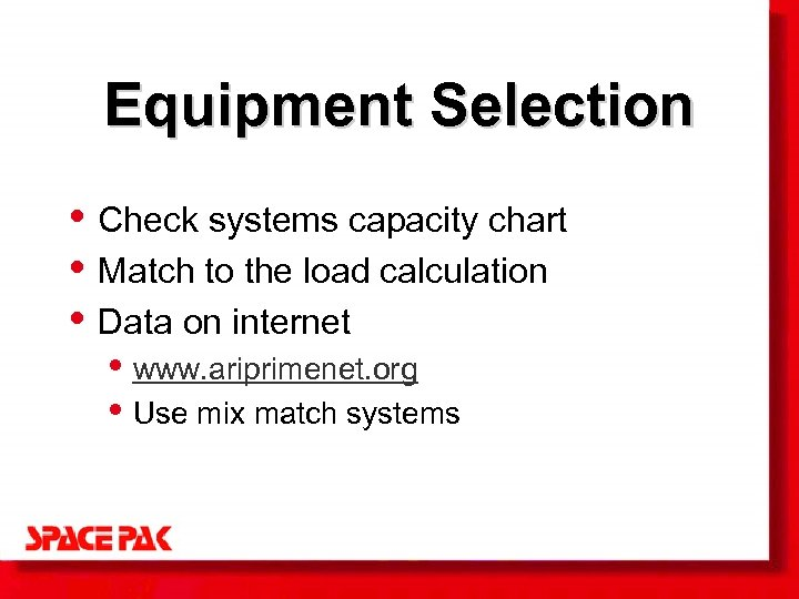 Equipment Selection • Check systems capacity chart • Match to the load calculation •