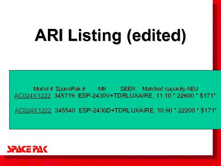 ARI Listing (edited) Model # Space. Pak # Mfr SEER Matched capacity AEU AC