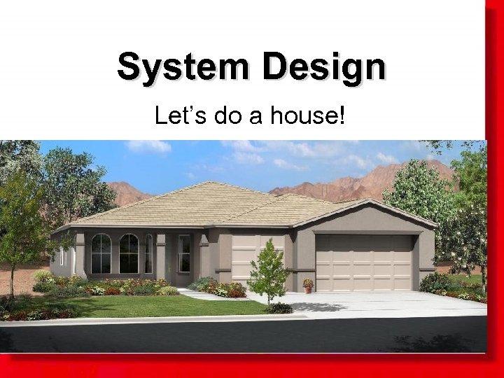 System Design Let's do a house!