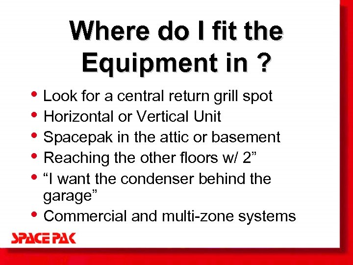 Where do I fit the Equipment in ? • Look for a central return