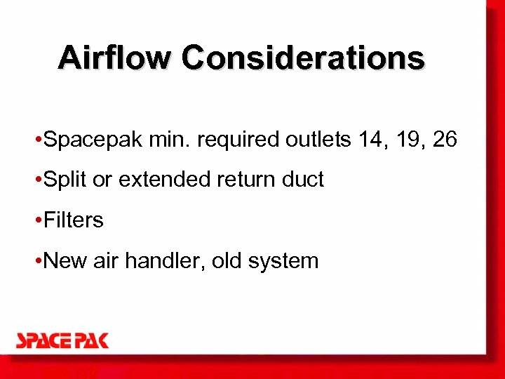 Airflow Considerations • Spacepak min. required outlets 14, 19, 26 • Split or extended