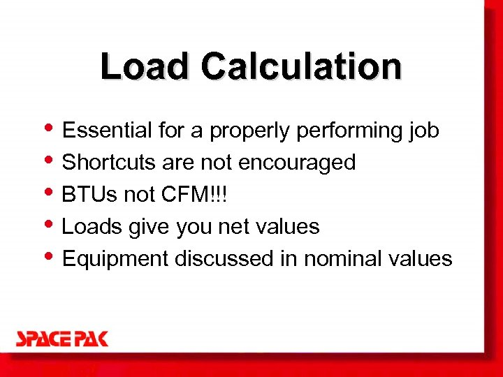 Load Calculation • Essential for a properly performing job • Shortcuts are not encouraged