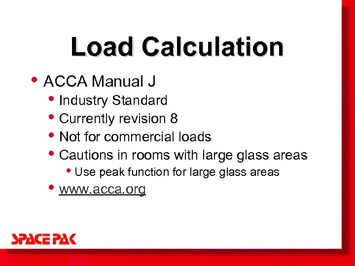 Load Calculation • ACCA Manual J • Industry Standard • Currently revision 8 •