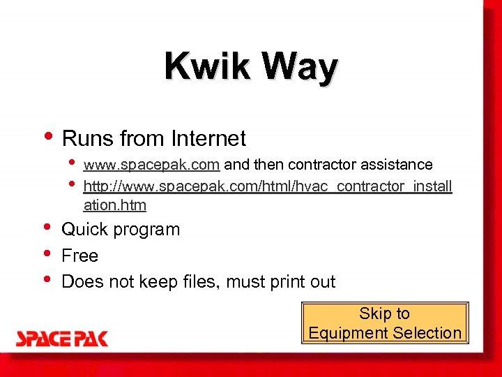 Kwik Way • Runs from Internet • • • www. spacepak. com and then