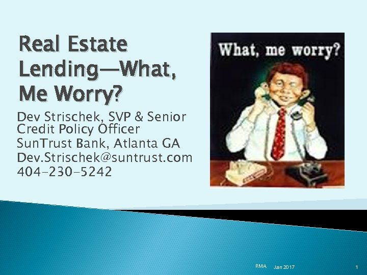Real Estate Lending—What, Me Worry? Dev Strischek, SVP & Senior Credit Policy Officer Sun.
