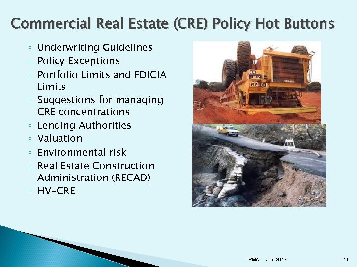Commercial Real Estate (CRE) Policy Hot Buttons ◦ Underwriting Guidelines ◦ Policy Exceptions ◦