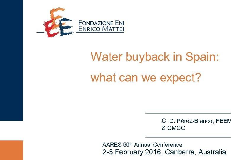 Water buyback in Spain: what can we expect? C. D. Pérez-Blanco, FEEM & CMCC