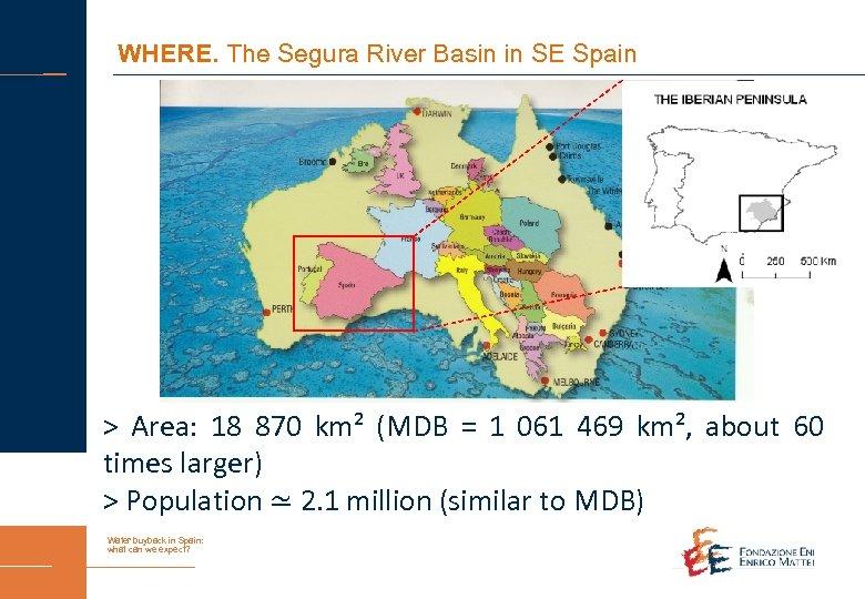 WHERE. The Segura River Basin in SE Spain > Area: 18 870 km² (MDB