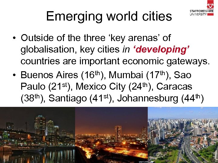 Emerging world cities • Outside of the three 'key arenas' of globalisation, key cities