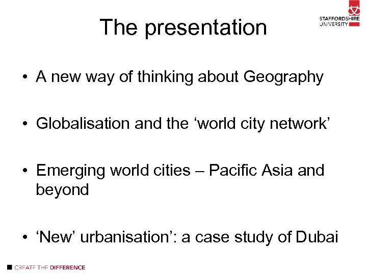 The presentation • A new way of thinking about Geography • Globalisation and the