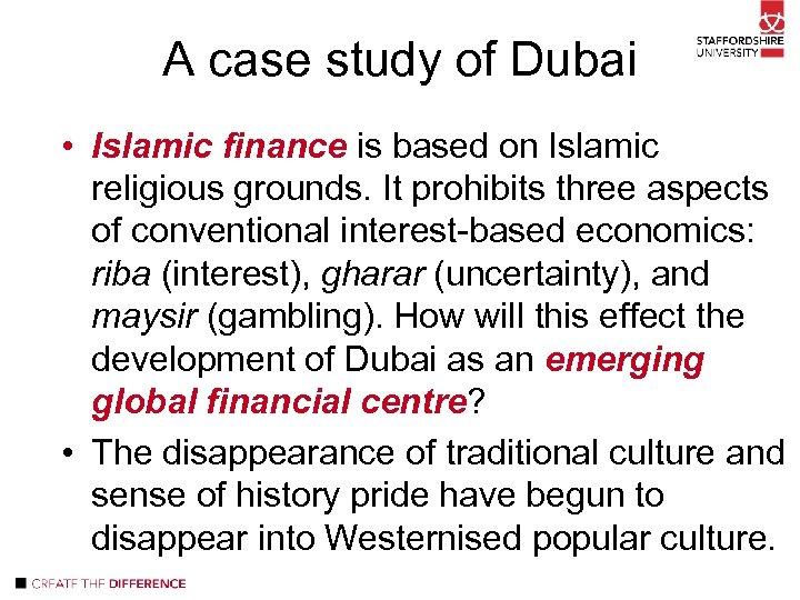 A case study of Dubai • Islamic finance is based on Islamic religious grounds.