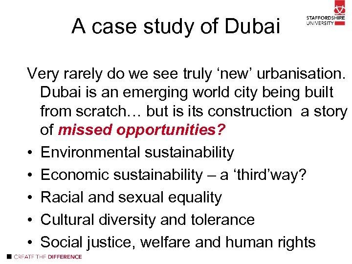 A case study of Dubai Very rarely do we see truly 'new' urbanisation. Dubai