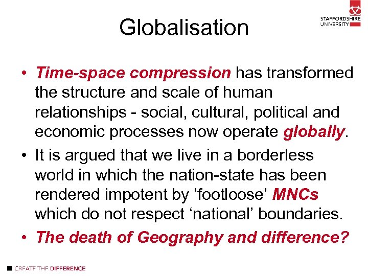 Globalisation • Time-space compression has transformed the structure and scale of human relationships -