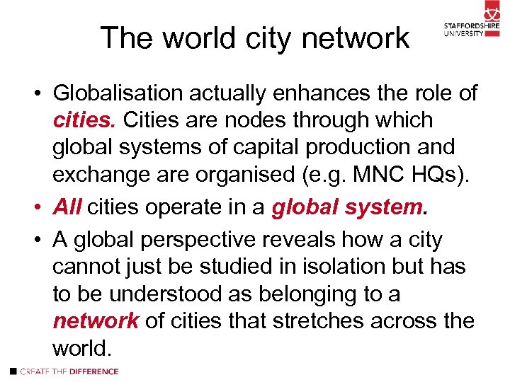 The world city network • Globalisation actually enhances the role of cities. Cities are